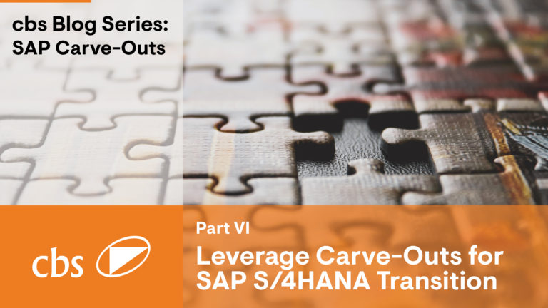 How carve-outs can help in your journey to S/4HANA – Carve-Out Series (Part VI)
